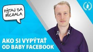 Ako si vypýtať od baby Facebook | Pýtaj sa Michala