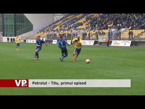 Petrolul – Titu, primul episod