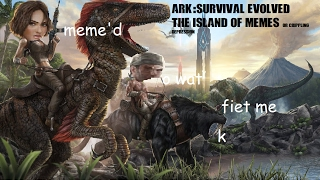 ARK: Survival Evolved - The Island of Memes