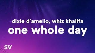 Dixie D'Amelio - One Whole Day (Lyrics) Ft. Whiz Khalifa