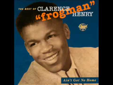 Clarence Henry - Ain't got no home