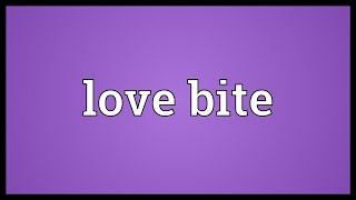 Love Bite Meaning