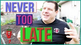 Never Too Late To Garden - Late Start?  No Problem