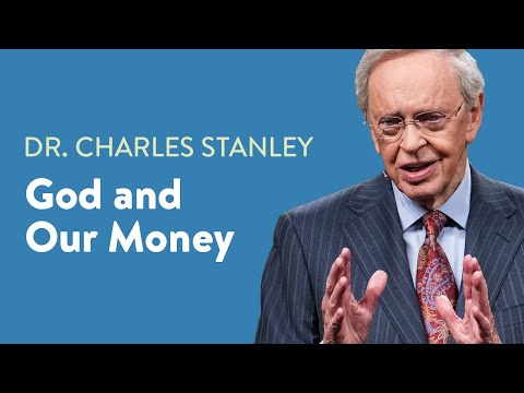 God and Our Money – Dr. Charles Stanley