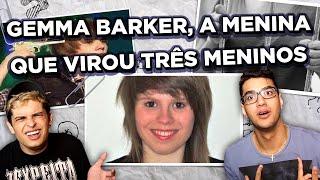 GEMMA BARKER, A MENINA QUE VIROU TRÊS MENINOS
