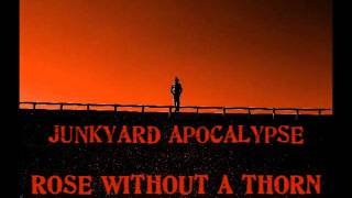 Junkyard Apocalypse- Rose Without A Thorn