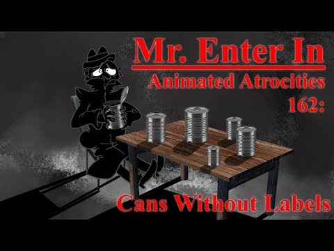 """Animated Atrocities #162: """"Cans Without Labels"""""""