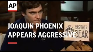 Joaquin Phoenix appears aggressive to journalist