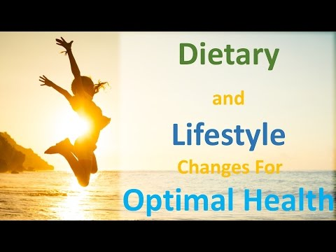 The Dietary and Lifestyle Changes Necessary for Optimal Health