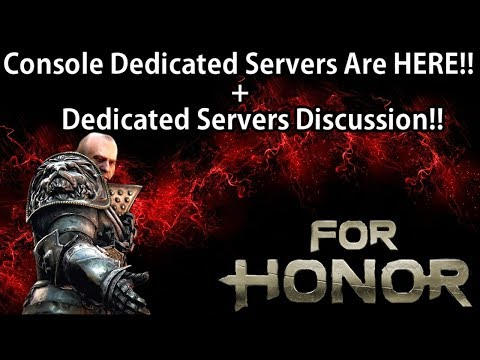 For Honor – Console Dedicated Servers Are HERE!! + Dedicated Servers Discussion!