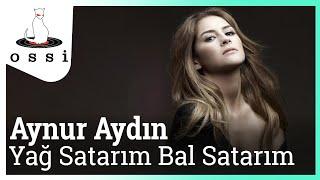 Aynur Aydın / Yağ Satarım Bal Satarım