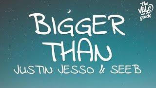 Justin Jesso & Seeb   Bigger Than (Lyrics)