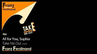 All for You, Sophia - Take Me Out [2004] - Franz Ferdinand