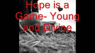 Hope is a Game- Young and Divine (lyrics in description)