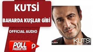 Kutsi - Baharda Kuşlar Gibi - ( Official Audio )