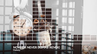 Halsey – Now Or Never (R3hab Remix)
