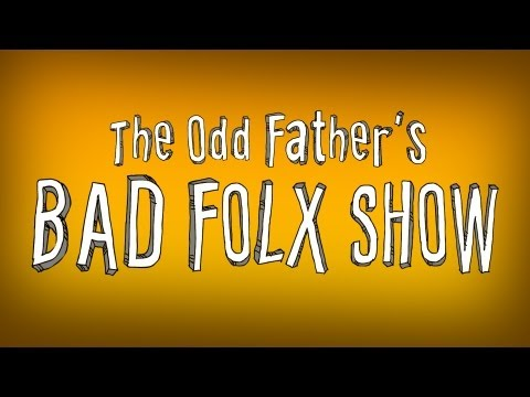 The Odd Father's BAD FOLX SHOW