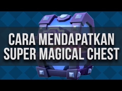 Video Cara Mendapatkan Super Magical Chest di Clash Royale