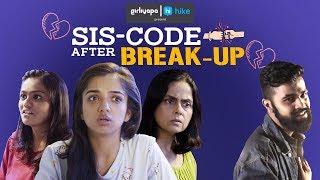 Sis Code after a Break-Up feat. Ahsaas Channa & Khushbu Baid | Girliyapa