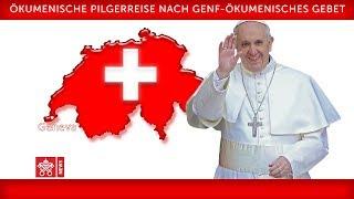 Papst Franziskus - Genf- Ökumenisches Gebet  2018-06-21