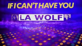 La Wolf: If I Can't Have You