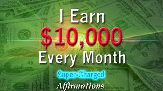 I Earn $10,000 Every Month - Super-Charged Affirmations