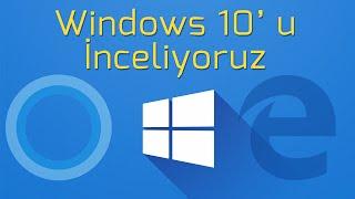 windows 10u inceliyoruz  geçmeye değer mi?