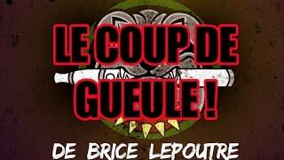 Le coup de gueule de Brice Lepoutre !