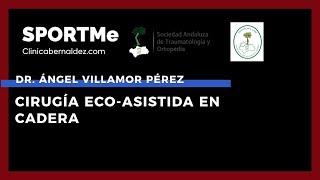 Cirugía Eco-Asistida en Cadera - Dr. Ángel Villamor Pérez