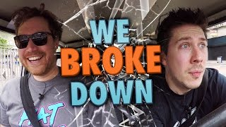 WE BROKE DOWN!