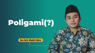 Poligami dalam Islam - Gus Dhofir Zuhry
