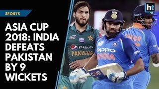 Asia Cup 2018: India defeats Pakistan by 9 wickets | Kholo.pk