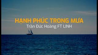 Hạnh Phúc Trong Mưa – Trần Đức Hoàng ft Linh (Lyric Video)