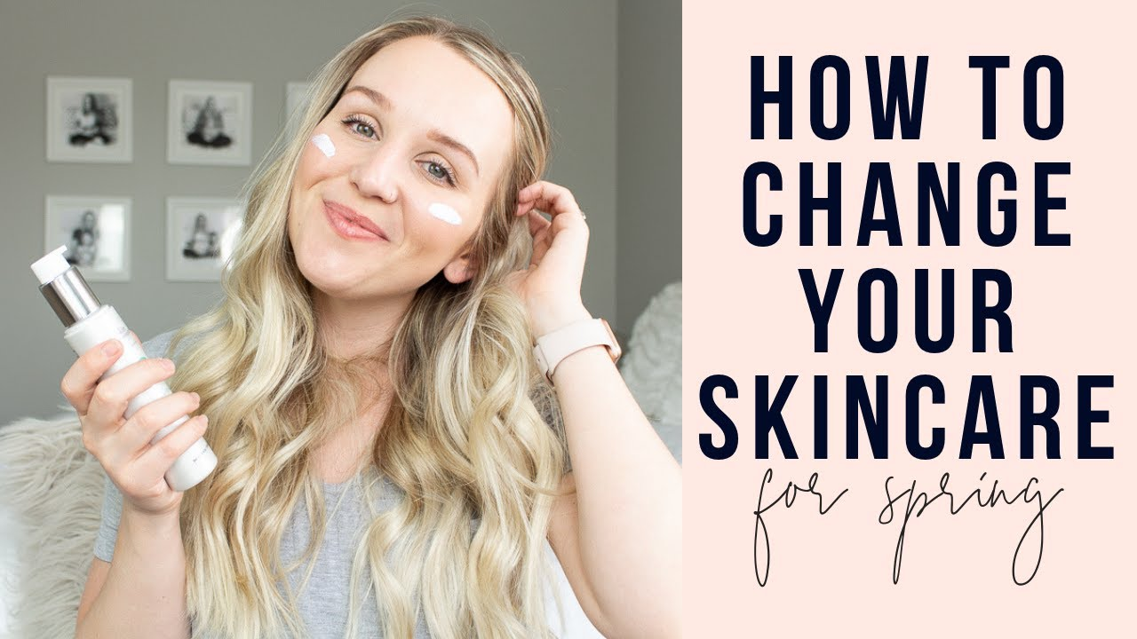 How To Change Your Skincare For Spring | Spring Skincare Routine