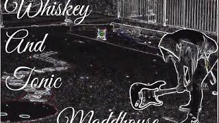 Whiskey & Tonic - Maddhouse
