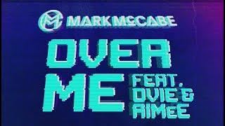 Mark McCabe   OVER ME Ft. Ovie & Aimee