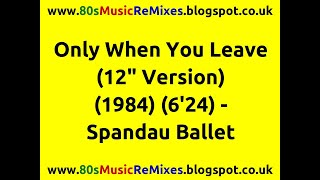 "Only When You Leave (12"" Version) - Spandau Ballet 