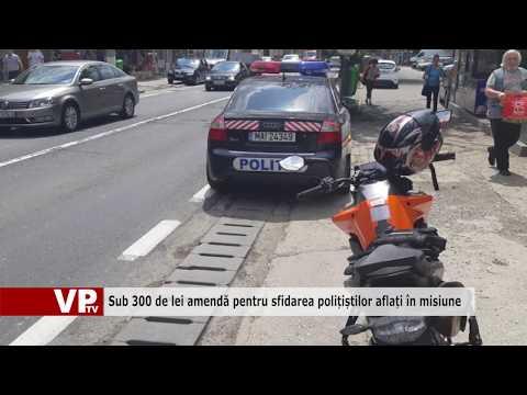 Sub 300 de lei amendă pentru sfidarea polițiștilor aflați în misiune