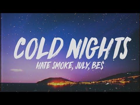 Hate Smoke - Cold Nights (Lyrics) ft. July & BE$