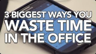 3 Biggest Ways You Waste Time in the Office