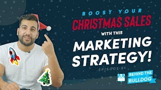 Boost Your Christmas Sales With This Marketing Strategy - Behind The Bulldog Episode 51