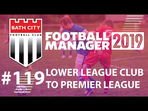 Football Manager 2019   LLC to win Premier League   Bath FC   Who knows - EP119