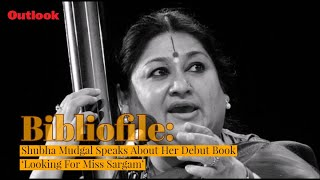 Outlook Bibliofile | Shubha Mudgal Speaks About Her Debut Book 'Looking For Miss Sargam'