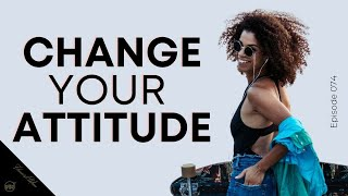 How to Change your Circumstances by Changing your Attitude, Live an Inspired Life w/ Optimism