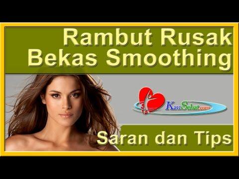 Video RAMBUT Rusak Bekas Smoothing - PeRAWATan Kesehatan Tubuh Wanita Indonesia