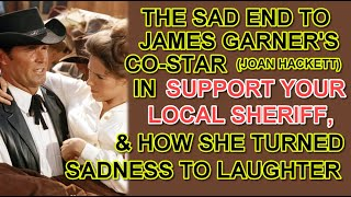 The SAD END to JAMES GARNER'S co-star (JOAN HACKETT) in SUPPORT YOUR LOCAL SHERIFF & her final laugh
