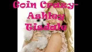 Goin Crazy- Ashley Tisdale