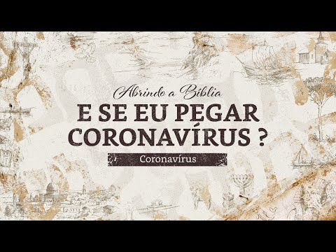 E SE EU PEGAR CORONAVÍRUS?