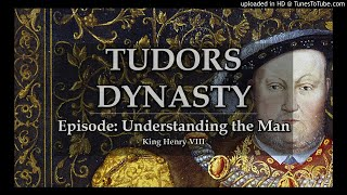 Tudors Dynasty Podcast - Understanding The Man: Henry VIII (Part One)
