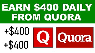 Earn $400 Daily From Quora for FREE! - Worldwide (Make Money Online)